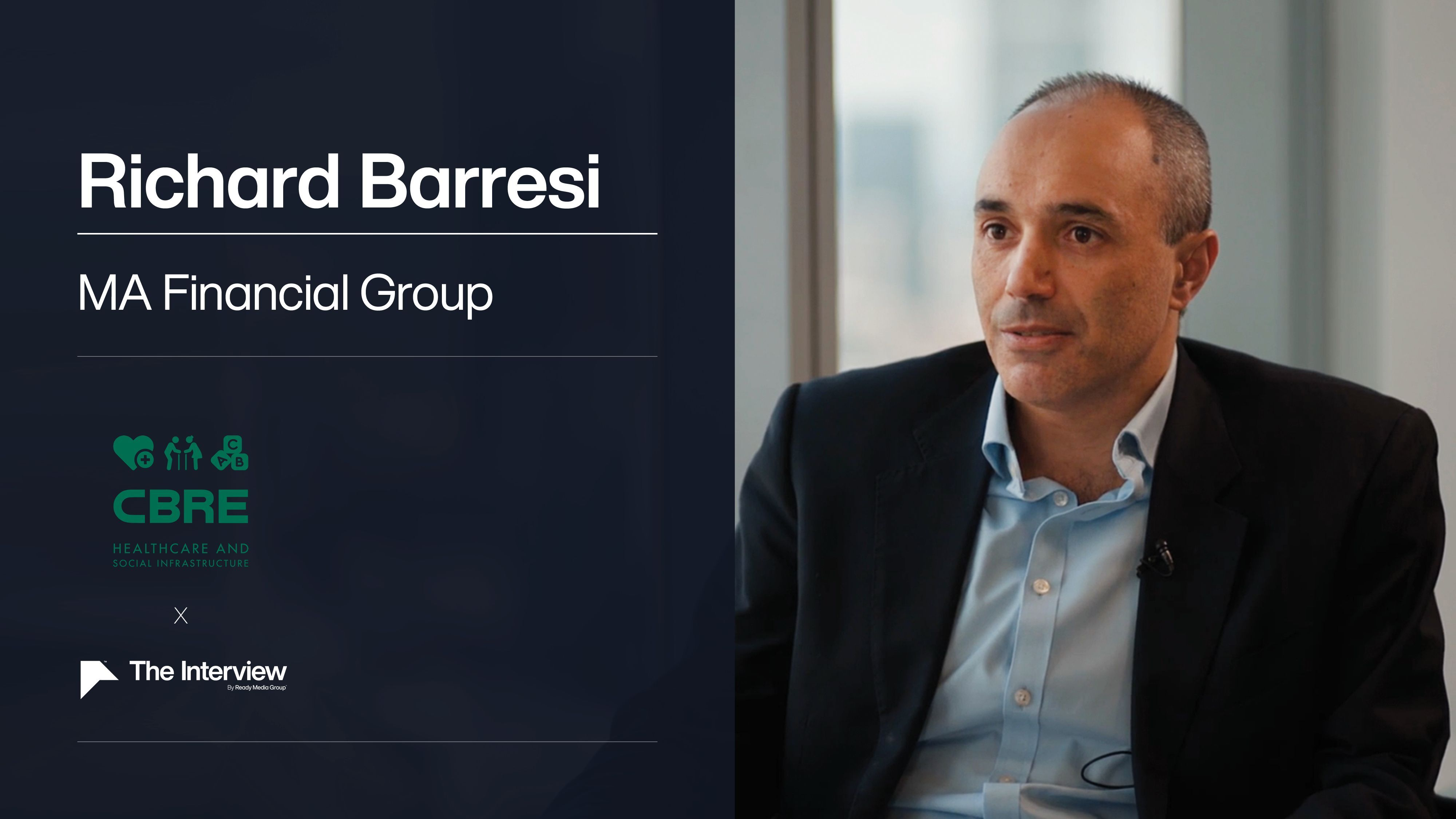 The Interview x CBRE (Healthcare & Social Infrastructure) - Richard Barresi, MA Financial Group