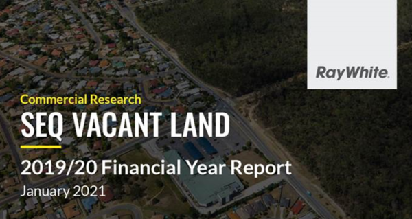Ray White Special Projects - 'SEQ Vacant Land Market Report' - 2019/2020 Financial Year
